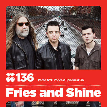2012-07-27 - Fries and Shine - Pacha NYC Podcast 136.jpg