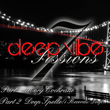 2012-08 - Rory Cochrane, Deep Spelle - Deep Vibe Sessions Episode 7.jpg