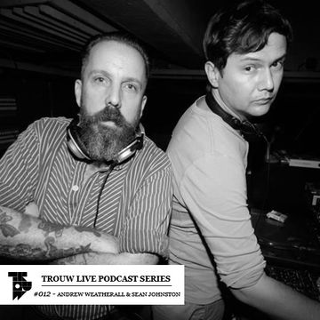 2013-09-07 - Andrew Weatherall & Sean Johnston - Trouw Live Podcast Series 012.jpg