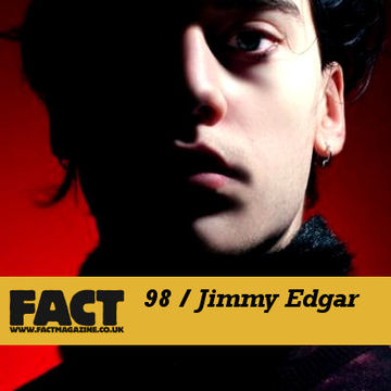 2009-11-06 - Jimmy Edgar - FACT Mix 98.jpg