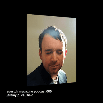 2010-05-02 - Jeremy P Caulfield - Sgustok Magazine Podcast 005.png