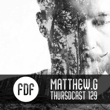 2018-02-09 - Matthew.G - FDF - Thursdcast 129.jpg