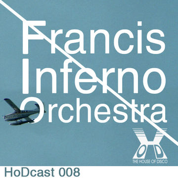 2011-02-18 - Francis Inferno Orchestra - House Of Disco Guestmix.jpg