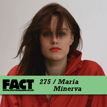 2011-08-19 - Maria Minerva - FACT Mix 275.jpg