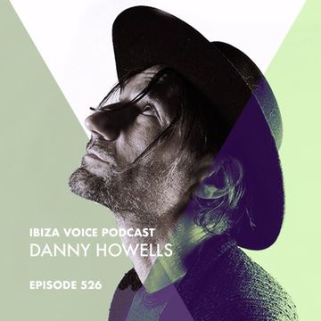2017-08-07 - Danny Howells - Ibiza Voice Podcast 526.jpg