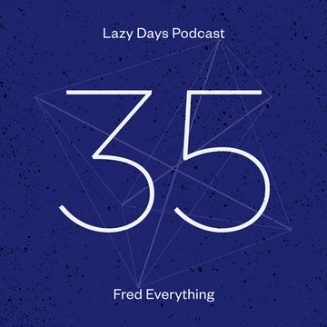 2013-08-09 - Fred Everything - Lazy Days Podcast 35.jpg