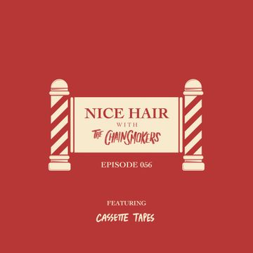 2019-03-01 - The Chainsmokers, Cassette Tapes - Nice Hair Episode