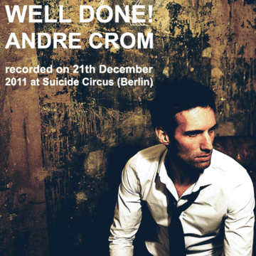 2011-12-21 - Andre Crom @ Well Done, Suicide Circus, (Artwork).png