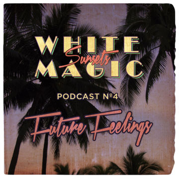 2013-11-19 - Future Feelings - White Magic Sunsets Podcast Nº4.jpg