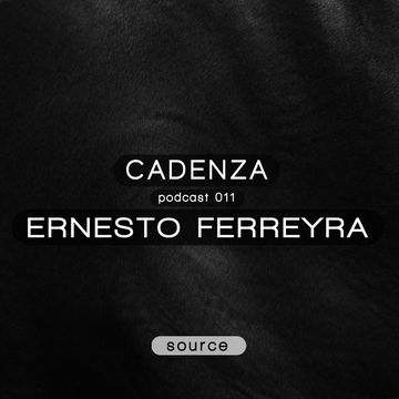 2012-03-14 - Ernesto Ferreyra - Cadenza Podcast 011 - Source.jpg