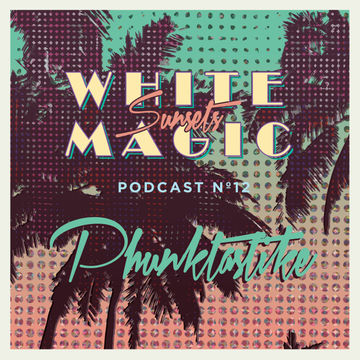 2014-12-06 - Phunktastike - White Magic Sunsets Podcast Nº12.jpg