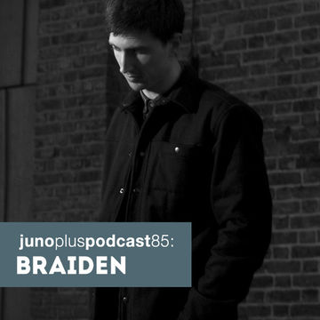 2014-04-22 - Braiden - Juno Plus Podcast 85.jpg