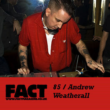 2009-09-21 - Andrew Weatherall - FACT Mix 85.jpg