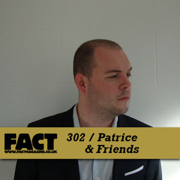 2011-11-21 - Patrice & Friends - FACT Mix 302.jpg