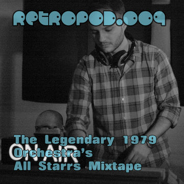 2012-05-08 - The Legendary 1979 Orchestra - RETROPOD.009 (Retrospective All Starrs Promo Mix).jpg