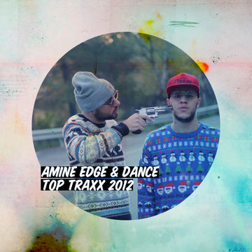 2012-12-2X - Amine Edge & DANCE - Top Traxx 2012.jpg