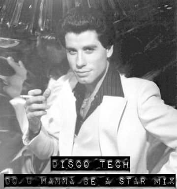 2014-01-02 - Disco Tech - Don't U Wanna Be A Star Mix (New Years Home-Party Mix).jpg