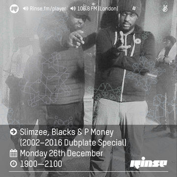 2016-12-26 - Slimzee, Blacks, P Money - Rinse FM (2002-2016 Dubplate Special).jpg