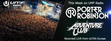 2014-03-14 - Porter Robinson, Adventure Club - UMF Radio 254 -1.jpg