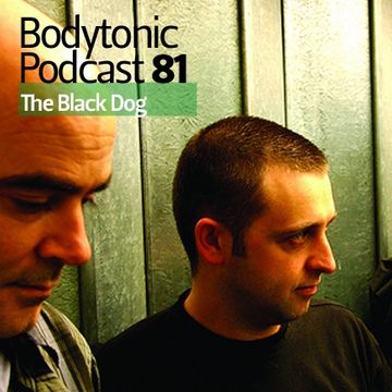 2010-05-25 - The Black Dog - Bodytonic Podcast 81.jpg
