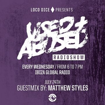 2013-07-24 - Matthew Styles - USED + ABUSED Radio Show 8, Ibiza Global Radio.jpg
