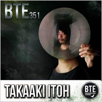 2014-02-08 - Takaaki Itoh - Background Techno Experience Episode 351.jpg