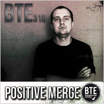 2013-05-24 - Positive Merge - Background Techno Experience Episode 318.jpg