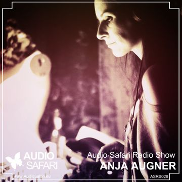 2015-02-16 - Anja Augner - Audio Safari Radio Show 028.jpg