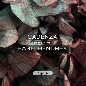 2014-02-26 - Hash Hendrex - Cadenza Podcast 105 - Cycle.jpg
