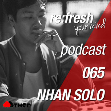 2013-01-28 - Nhan Solo - ReFresh Music Podcast 65.jpg
