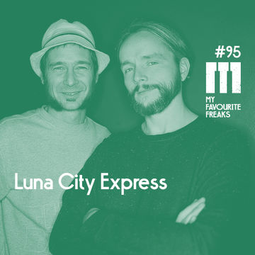 2014-12-10 - Luna City Express - My Favourite Freaks Podcast 95.jpg