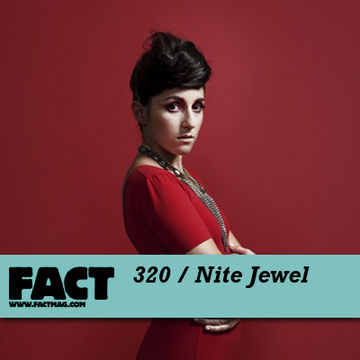 2012-03-12 - Nite Jewel - FACT Mix 320.jpg