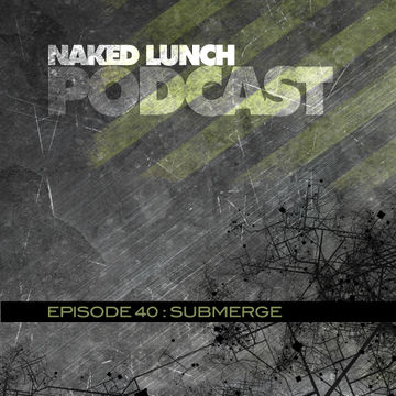 2013-03-08 - Submerge - Naked Lunch Podcast 040.jpg