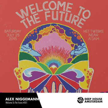 2015-05-21 - Alex Niggemann - Deep House Amsterdam Welcome To The Future Podcast 001.jpg