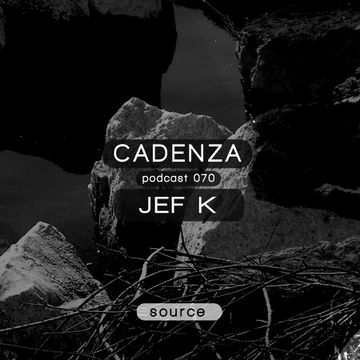 2013-06-26 - Jef K - Cadenza Podcast 070 - Source.jpg