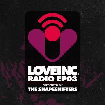 2014-05-30 - The Shapeshifters - Love Inc Radio EP03.jpg