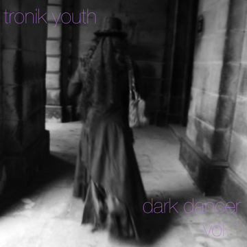 2013-05-10 - Tronik Youth - Dark Dancer Vol.1 (Promo Mix).jpg