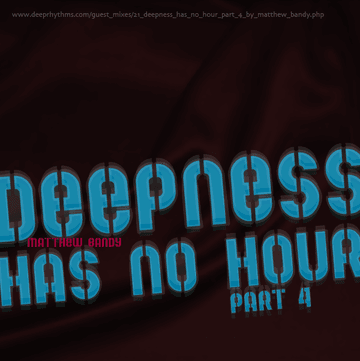 2007-08-30 - Matthew Bandy - Deepness has no hour part 4 - Deeprhythms Guest Mix 21.png