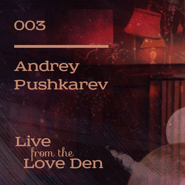 2014-03-20 - Andrey Pushkarev - Live From The Love Den 003.jpg