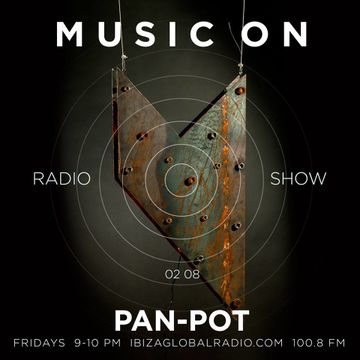 2013-08-02 - Pan-Pot - Music ON Radio Show, Ibiza Global Radio.jpg