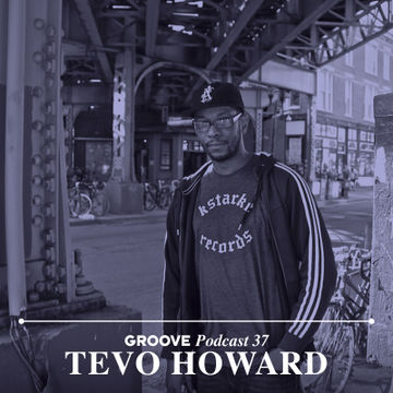 2014-12-17 - Tevo Howard - Groove Podcast 37.jpg