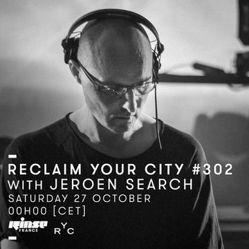 2018-10-30 - Jeroen Search - Reclaim Your City 302, Rinse FM France.jpg