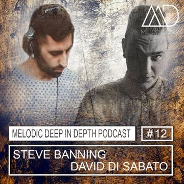 2018-01-05 - Steve Banning & David Di Sabato - Melodic Deep In Depth Podcast 012.jpg