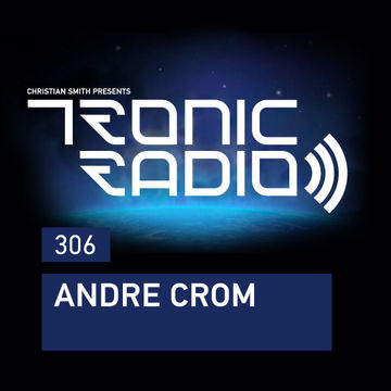 2018-06-08 - Andre Crom - Tronic Podcast 306.jpg