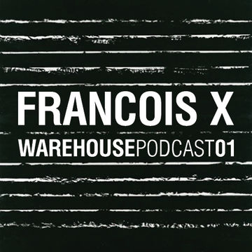 2014-01-12 - Francois X - Warehouse Podcast 01.jpg