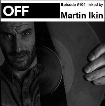 2013-07-12 - Martin Ikin - OFF Recordings Podcast 104.jpg