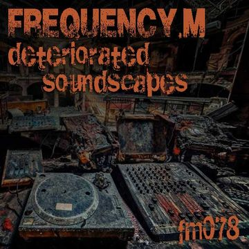 2014-06-02 - Frequency.M - Deteriorated Soundscapes (fm078).jpg