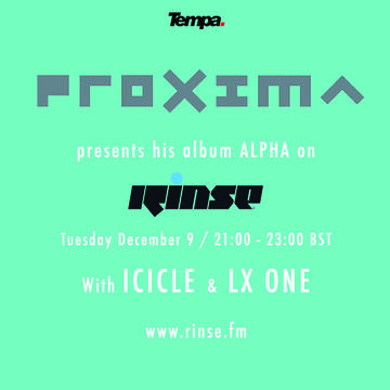 2014-12-09 - Proxima, Icicle, LX One - Rinse FM ('Alpha' Album Special).jpg