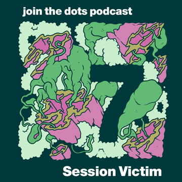 2010-10-07 - Session Victim - Join The Dots Podcast 7.png