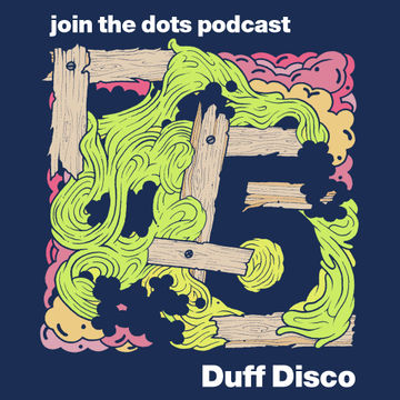 2010-05-25 - Duff Disco - Join The Dots Podcast 5.jpg